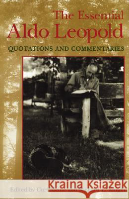 Essential Aldo Leopold: Quotations and Commentaries Curt D. Meine Richard L. Knight 9780299165543