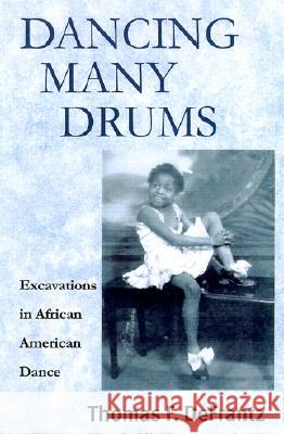 Dancing Many Drums: Excavations in African American Dance Thomas Defrantz 9780299173142