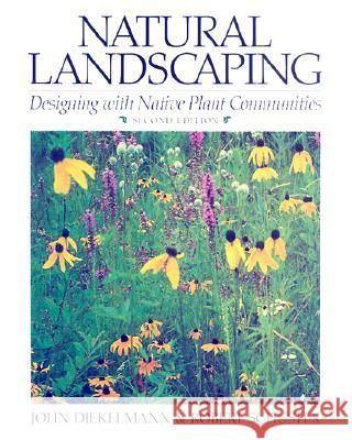 Natural Landscaping: Designing with Native Plant Communities John Diekelmann Robert Schuster Renee Graef 9780299173241 University of Wisconsin Press