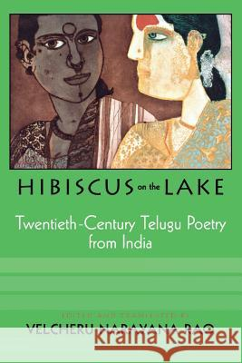 Hibiscus on the Lake: 20th Century Telugu Poetry from India Velcheru Narayana Rao Velceru Narayanaravu 9780299177041