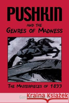 Pushkin and the Genres of Madness: The Masterpieces of 1833 Gary Rosenshield David Bethea Alexander Dolinin 9780299182045
