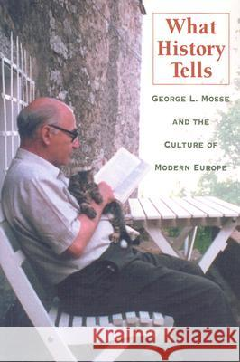 What History Tells: George L. Mosse and the Culture of Modern Europe Stanley G. Payne David J. Sorkin John S. Tortorice 9780299194147