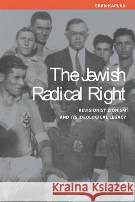 Jewish Radical Right: Revisionist Zionism and Its Ideological Legacy Eran Kaplan 9780299203801