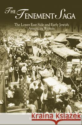 Tenement Saga: The Lower East Side and Early Jewish American Writers Sanford V. Sternlicht 9780299204846