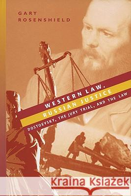 Western Law, Russian Justice: Dostoevsky, the Jury Trial, and the Law Gary Rosenshield Gary Risenshield 9780299209308