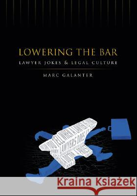 Lowering the Bar: Lawyer Jokes and Legal Culture Marc Galanter 9780299213541