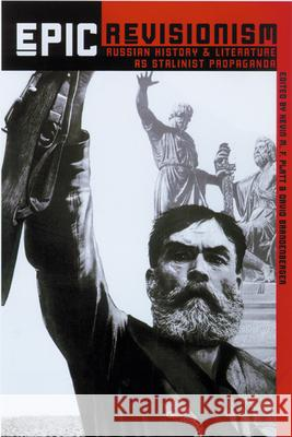 Epic Revisionism: Russian History and Literature as Stalinist Propaganda Kevin M. F. Platt David Brandenberger 9780299215040