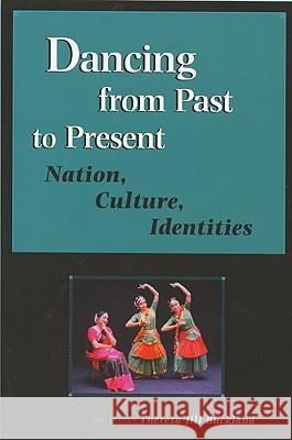 Dancing from Past to Present : Nation, Culture, Identities Theresa Jill Buckland 9780299218508