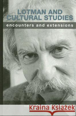 Lotman and Cultural Studies : Encounters and Extensions Andreas Schonle 9780299220402