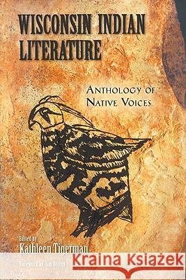 Wisconsin Indian Literature: Anthology of Native Voices Kathleen Tigerman Jim Ottery 9780299220648