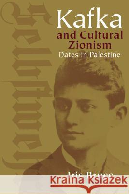 Kafka and Cultural Zionism : Dates in Palestine Iris Bruce 9780299221904