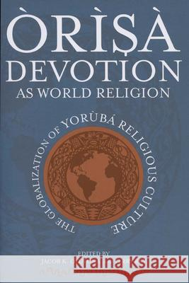 rs Devotion as World Religion: The Globalization of Yorb Religious Culture Jacob K. Olupona Jacob Obafemi Kehind Olupona 9780299224646