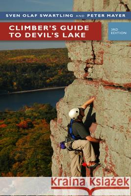 Climber's Guide to Devil's Lake Sven Olof Swartling Pete Mayer Eric Andre 9780299228545