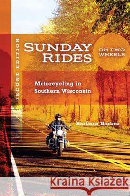 Sunday Rides on Two Wheels : Motorcycling in Southern Wisconsin Barbara Barber 9780299230241