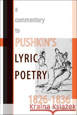 A Commentary to Pushkinas Lyric Poetry, 1826a 1836 Michael Wachtel 9780299285449