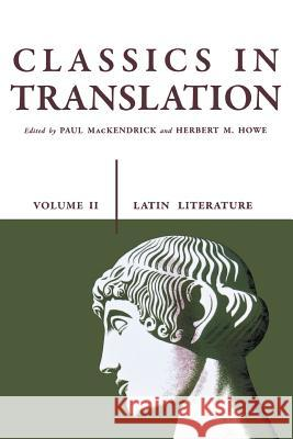 Classics in Translation, Volume II: Latin Literature Paul Lachlan Mackendrick Herbert M. Howe 9780299808969