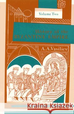 History of the Byzantine Empire, 324-1453, Volume II Alexander A. Vasiliev 9780299809263