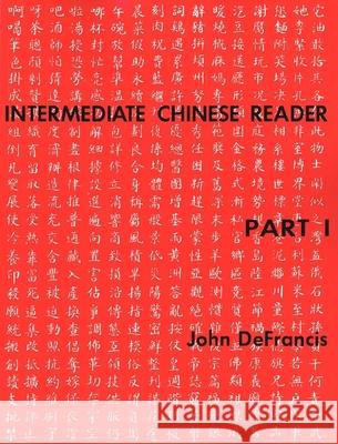 Intermediate Chinese Reader, Part I John DeFrancis 9780300000658