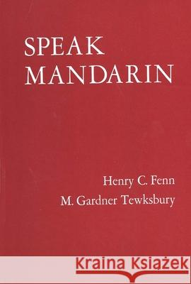 Speak Mandarin, Textbook Henry C. Fenn M. Gardner Tewksbury Gardner M. Tewksbury 9780300000849