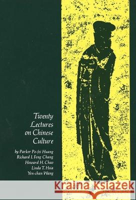Twenty Lectures on Chinese Culture: An Intermediary Chinese Textbook Po-Fei Huang Parker Po-Fei Huang Richard Chang 9780300001273
