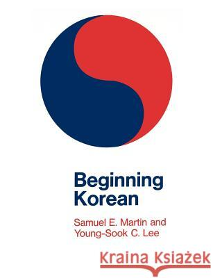 Beginning Korean Samuel E. Martin Young-Sook C. Lee 9780300002850