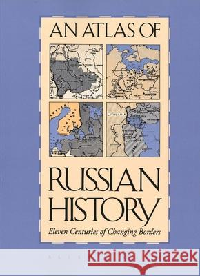 An Atlas of Russian History: Eleven Centuries of Changing Borders, Revised Edition Allen F. Chew 9780300014457