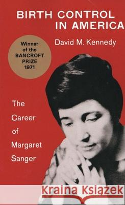 Birth Control in America: The Career of Margaret Sanger David M. Kennedy 9780300014952