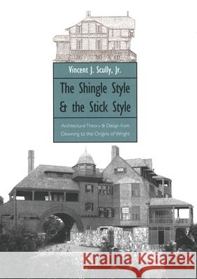 The Shingle Style and the Stick Style: Architectural Theory and Design from Downing to the Origins of Wright; Revised Edition Vincent Scully 9780300015195