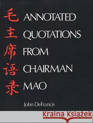Annotated Quotations from Chairman Mao John DeFrancis 9780300018707