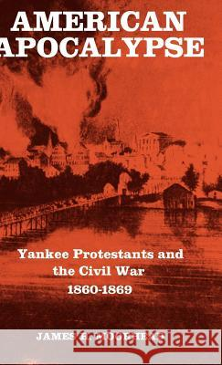 American Apocalypse: Yankee Protestants and the Civil War 1860-1869 James H. Moorhead 9780300021523