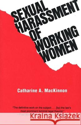 Sexual Harassment of Working Women: A Case of Sex Discrimination Catharine A. MacKinnon Thomas I. Emerson 9780300022995