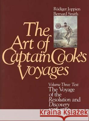 The Art of Captain Cook's Voyages: Volume 3, the Voyage of the Resolution and the Discovery, 1776-1780 Rudiger Joppien Bernard Smith Bernard Smith 9780300041057