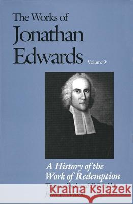 The Works of Jonathan Edwards, Vol. 9: Volume 9: A History of the Work of Redemption Jonathan Edwards John F. Wilson 9780300041552