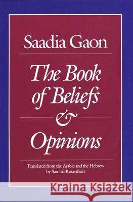 Saadia Gaon : The Book of Beliefs and Opinions Saadia Gaon Samuel Rosenblatt Sa'adia 9780300044904