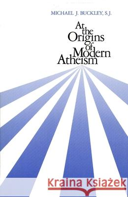 At the Origins of Modern Atheism Michael J. Buckley 9780300048971