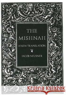 The Mishnah: A New Translation Jacob Neusner 9780300050226