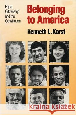 Belonging to America : Equal Citizenship and the Constitution Kenneth L. Karst 9780300050288
