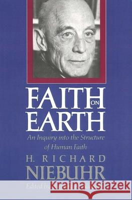 Faith on Earth : An Inquiry into the Structure of Human Faith Richard R. Niebuhr H. Richard Niebuhr 9780300051223