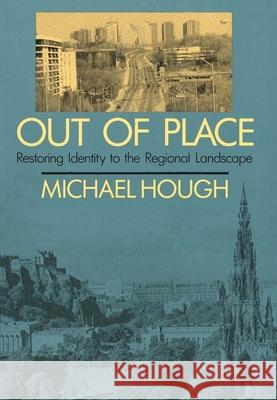 Out of Place : Restoring Identity to the Regional Landscape Michael Hough 9780300052237
