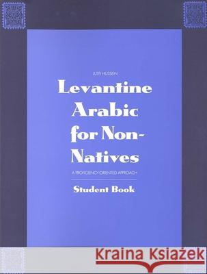 Levantine Arabic for Non-Natives: A Proficiency-Oriented Approach: Student Book Lutfi Hussein 9780300056341