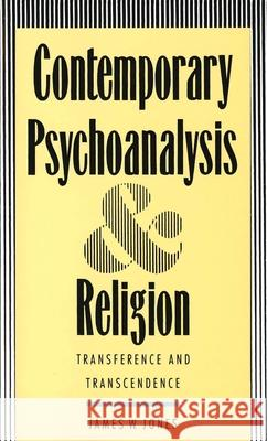 Contemporary Psychoanalysis and Religion : Transference and Transcendence James W. Jones 9780300057843
