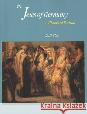 The Jews of Germany: A Historical Portrait Ruth Gay Peter Gay 9780300060522 Yale University Press