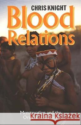 Blood Relations: Menstruation and the Origins of Culture Chris Knight 9780300063080