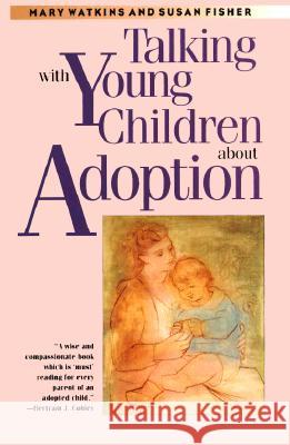 Talking with Young Children about Adoption Mary Watkins Susan Fisher 9780300063172
