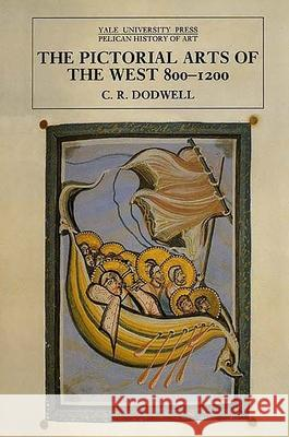 The Pictorial Arts of the West, 800-1200 C. R. Dodwell 9780300064933
