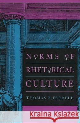 Norms of Rhetorical Culture Thomas B. Farrell 9780300065022