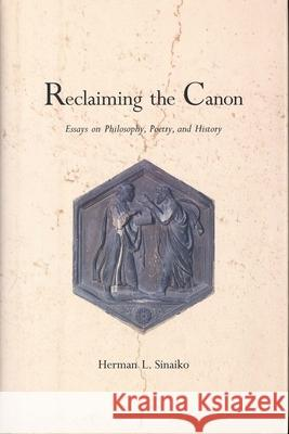 Reclaiming the Canon: Essays on Philosophy, Poetry, and History Herman L. Sinaiko Joel Beck 9780300065299