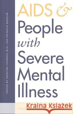 AIDS and People with Severe Mental Illness: A Handbook for Mental Health Professionals Francine Cournos Nicholas Bakalar Cournos 9780300067576