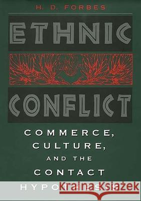 Ethnic Conflict: Commerce, Culture, and the Contact Hypothesis H. D. Forbes 9780300068191