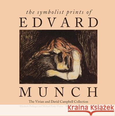 The Symbolist Prints of Edvard Munch: The Vivian and David Campbell Collection Elizabeth Prelinger Michael Park-Taylor Peter Schjeldahl 9780300069525